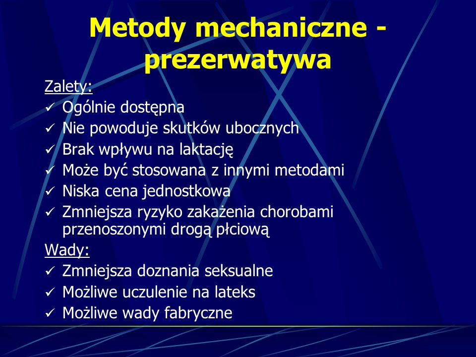 Metody mechaniczne - prezerwatywa Zalety: Ogólnie dostępna Nie powoduje skutków ubocznych Brak wpływu na laktację Może być stosowana z innymi metodami