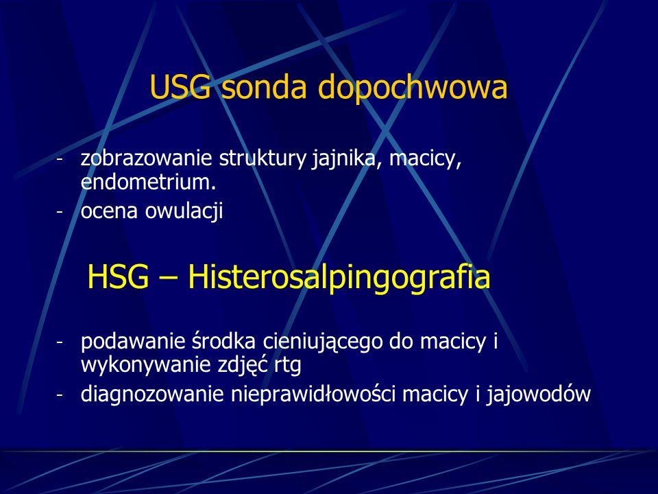 USG sonda dopochwowa - zobrazowanie struktury jajnika, macicy, endometrium. - ocena owulacji HSG – Histerosalpingografia - podawanie środka cieniujące