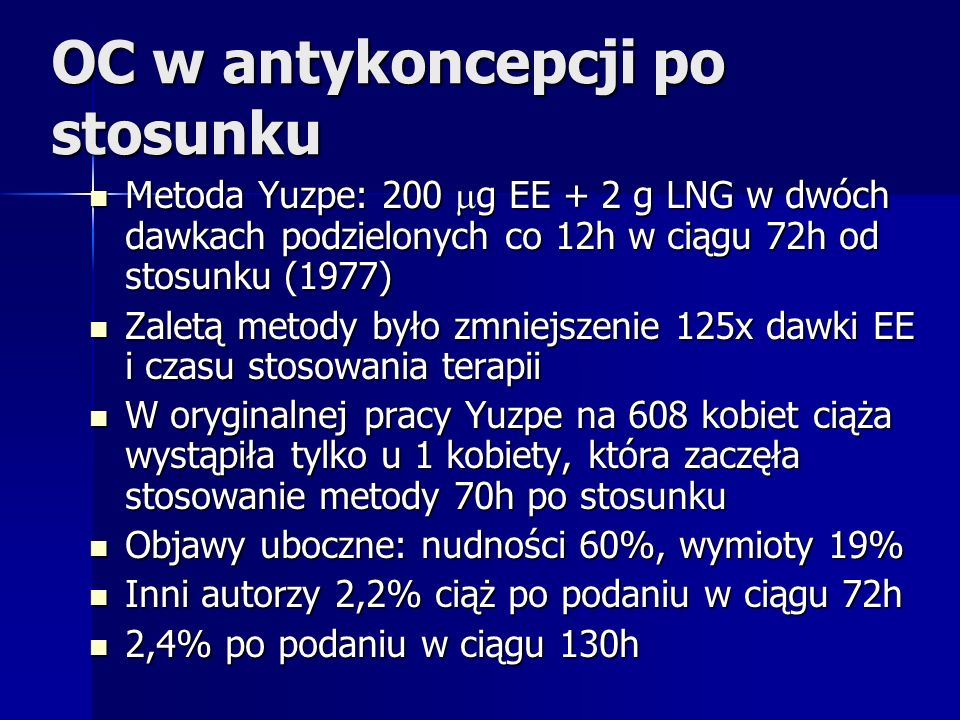 OC w antykoncepcji po stosunku Metoda Yuzpe: 200 g EE + 2 g LNG w dwóch dawkach podzielonych co 12h w ciągu 72h od stosunku (1977) Metoda Yuzpe: 200 g