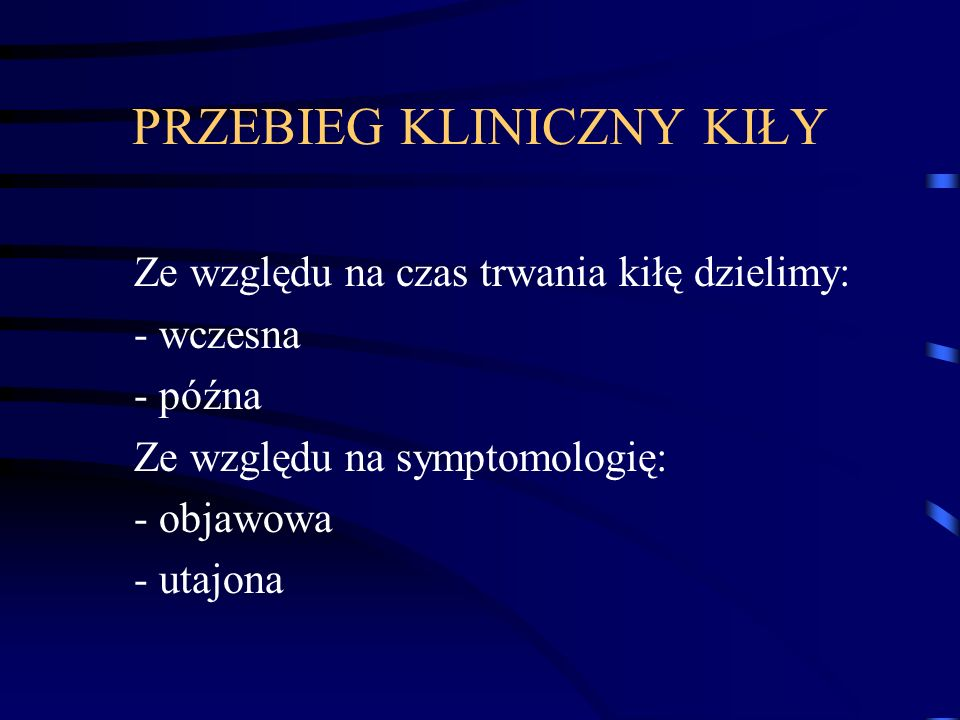 PRZEBIEG KLINICZNY KIŁY Ze względu na czas trwania kiłę dzielimy: - wczesna - późna Ze względu na symptomologię: - objawowa - utajona