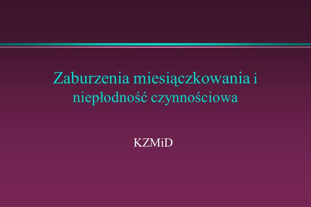 Zaburzenia miesiączkowania Niewydolność podwzgórzowo - przysadkowa (grupa I wg WHO) brak owulacji, brak miesiączki.