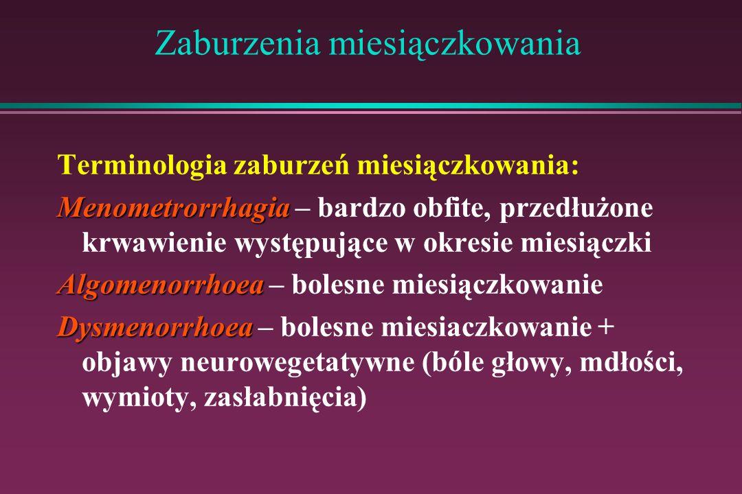 Zaburzenia miesiączkowania Terminologia zaburzeń miesiączkowania: Menometrorrhagia Menometrorrhagia – bardzo obfite, przedłużone krwawienie występując
