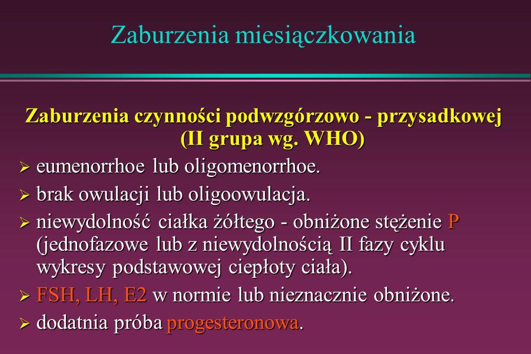 Zaburzenia miesiączkowania Zaburzenia czynności podwzgórzowo - przysadkowej (II grupa wg. WHO) eumenorrhoe lub oligomenorrhoe. eumenorrhoe lub oligome
