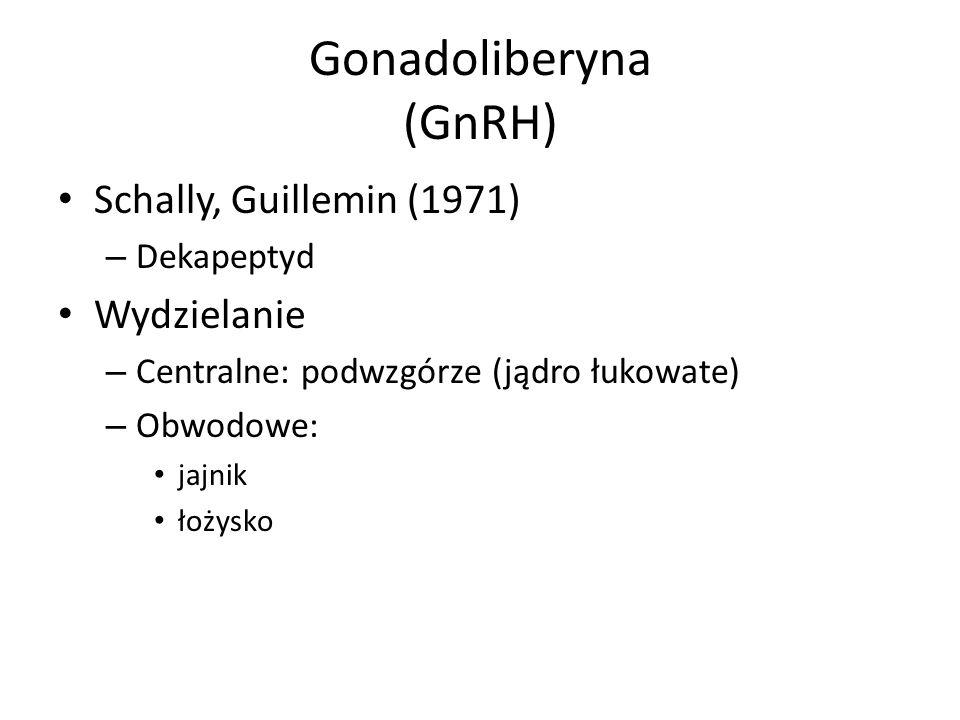 Gonadoliberyna (GnRH) Schally, Guillemin (1971) – Dekapeptyd Wydzielanie – Centralne: podwzgórze (jądro łukowate) – Obwodowe: jajnik łożysko