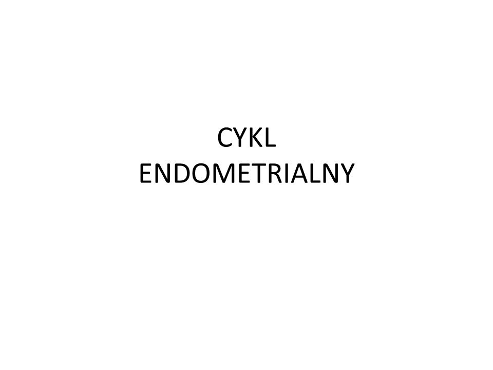 Cykl endometrialny Faza miesiączkowania Faza folikularna Faza owulacyjna Faza lutealna