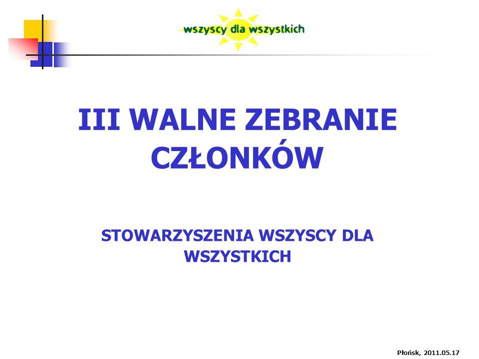 Płońsk, 2011.05.17 III WALNE ZEBRANIE CZŁONKÓW STOWARZYSZENIA WSZYSCY DLA WSZYSTKICH