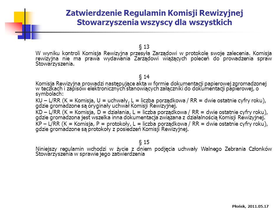 Zatwierdzenie Regulamin Komisji Rewizyjnej Stowarzyszenia wszyscy dla wszystkich § 13 W wyniku kontroli Komisja Rewizyjna przesyła Zarządowi w protokole swoje zalecenia.