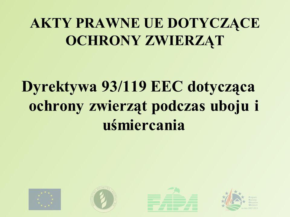 AKTY PRAWNE UE DOTYCZĄCE OCHRONY ZWIERZĄT Dyrektywa 93/119 EEC dotycząca ochrony zwierząt podczas uboju i uśmiercania