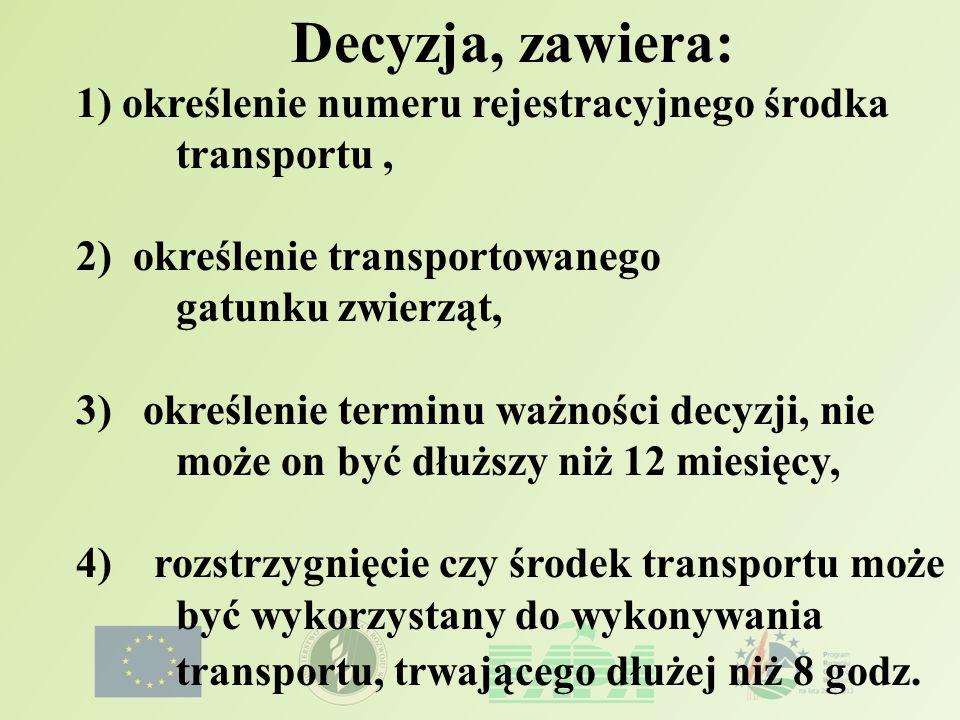 Decyzja, zawiera: 1) określenie numeru rejestracyjnego środka transportu, 2) określenie transportowanego gatunku zwierząt, 3) określenie terminu ważno
