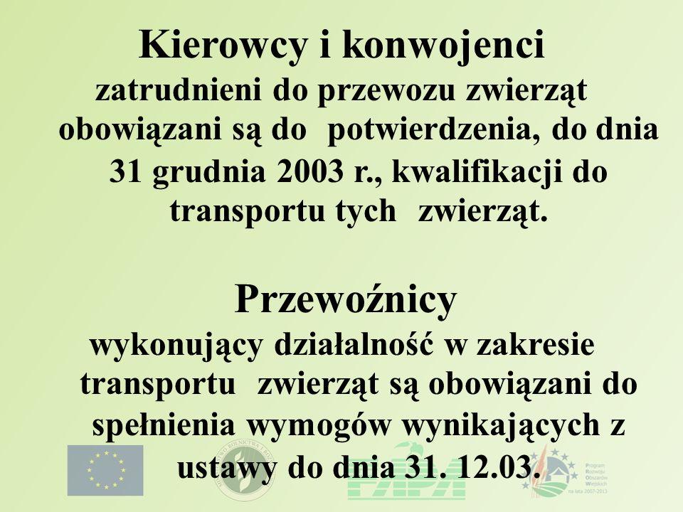 Kierowcy i konwojenci zatrudnieni do przewozu zwierząt obowiązani są do potwierdzenia, do dnia 31 grudnia 2003 r., kwalifikacji do transportu tych zwi