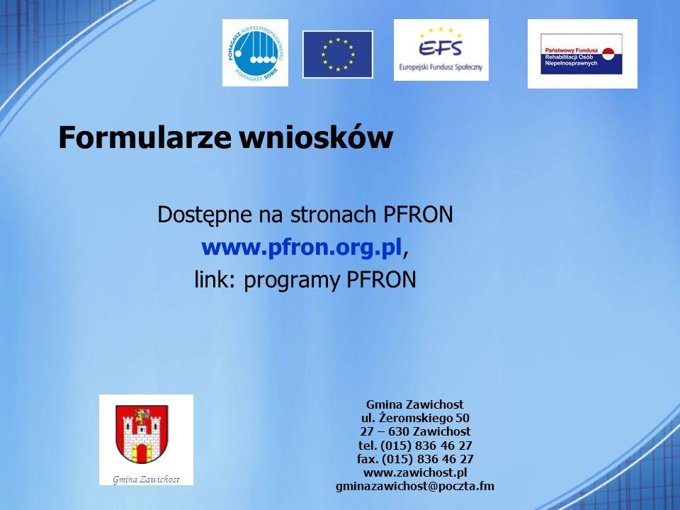 Formularze wniosków Dostępne na stronach PFRON www.pfron.org.pl, link: programy PFRON Gmina Zawichost ul. Żeromskiego 50 27 – 630 Zawichost tel. (015)