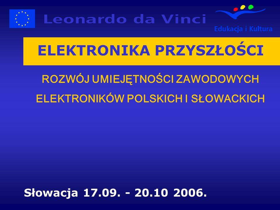 ELEKTRONIKA PRZYSZŁOŚCI ROZWÓJ UMIEJĘTNOŚCI ZAWODOWYCH ELEKTRONIKÓW POLSKICH I SŁOWACKICH Słowacja 17.09.
