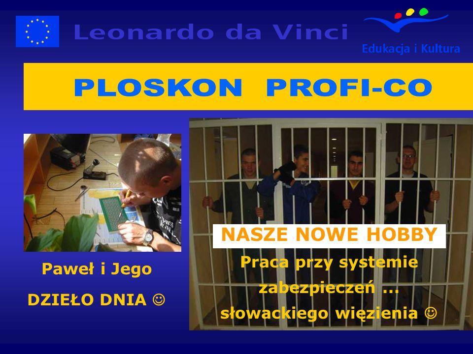 Paweł i Jego DZIEŁO DNIA NASZE NOWE HOBBY Praca przy systemie zabezpieczeń... słowackiego więzienia