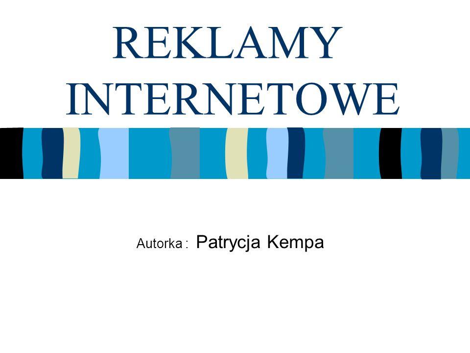 REKLAMY INTERNETOWE Autorka : Patrycja Kempa