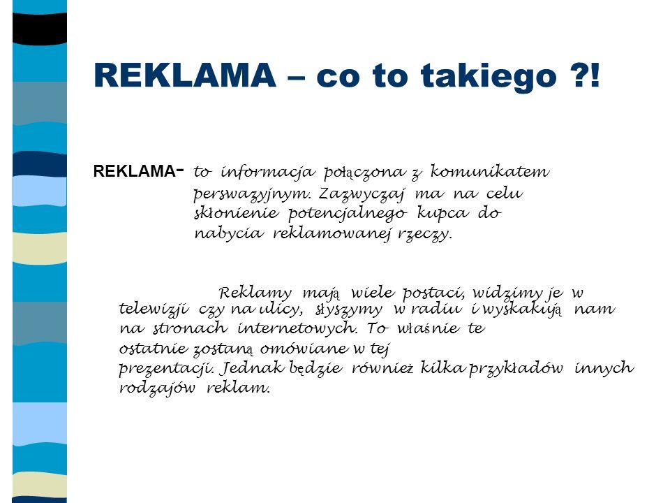 REKLAMA – co to takiego . REKLAMA - to informacja po łą czona z komunikatem perswazyjnym.