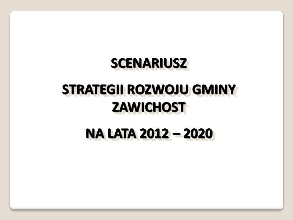 SCENARIUSZ STRATEGII ROZWOJU GMINY ZAWICHOST NA LATA 2012 – 2020 SCENARIUSZ STRATEGII ROZWOJU GMINY ZAWICHOST NA LATA 2012 – 2020