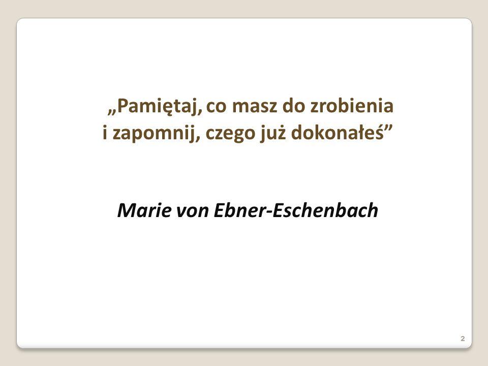 Pamiętaj, co masz do zrobienia i zapomnij, czego już dokonałeś Marie von Ebner-Eschenbach 2