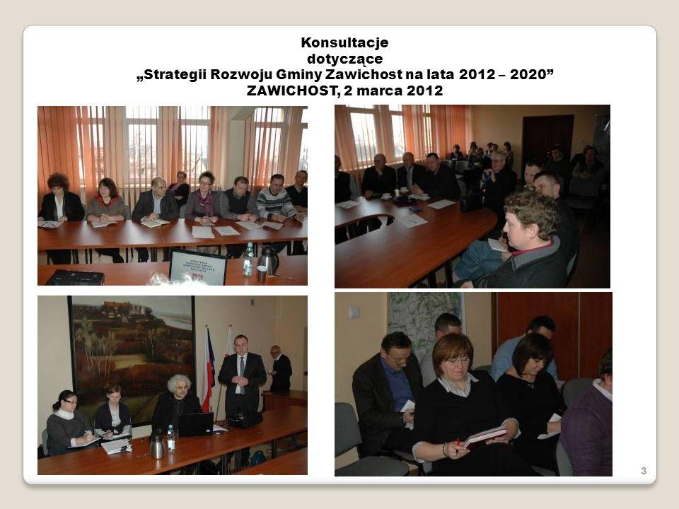 Konsultacje dotyczące Strategii Rozwoju Gminy Zawichost na lata 2012 – 2020 ZAWICHOST, 2 marca 2012 3