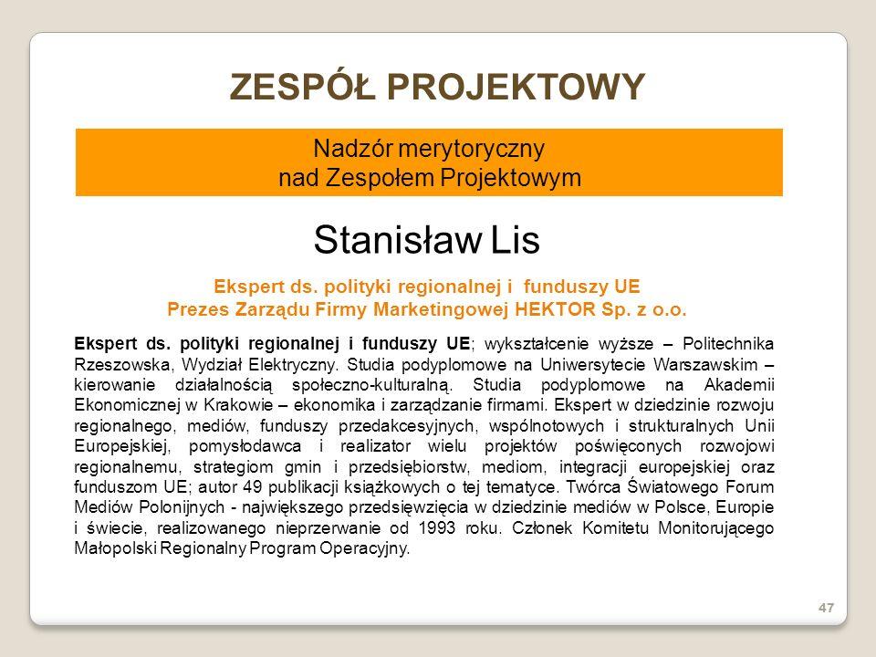 Stanisław Lis Ekspert ds. polityki regionalnej i funduszy UE Prezes Zarządu Firmy Marketingowej HEKTOR Sp. z o.o. Ekspert ds. polityki regionalnej i f