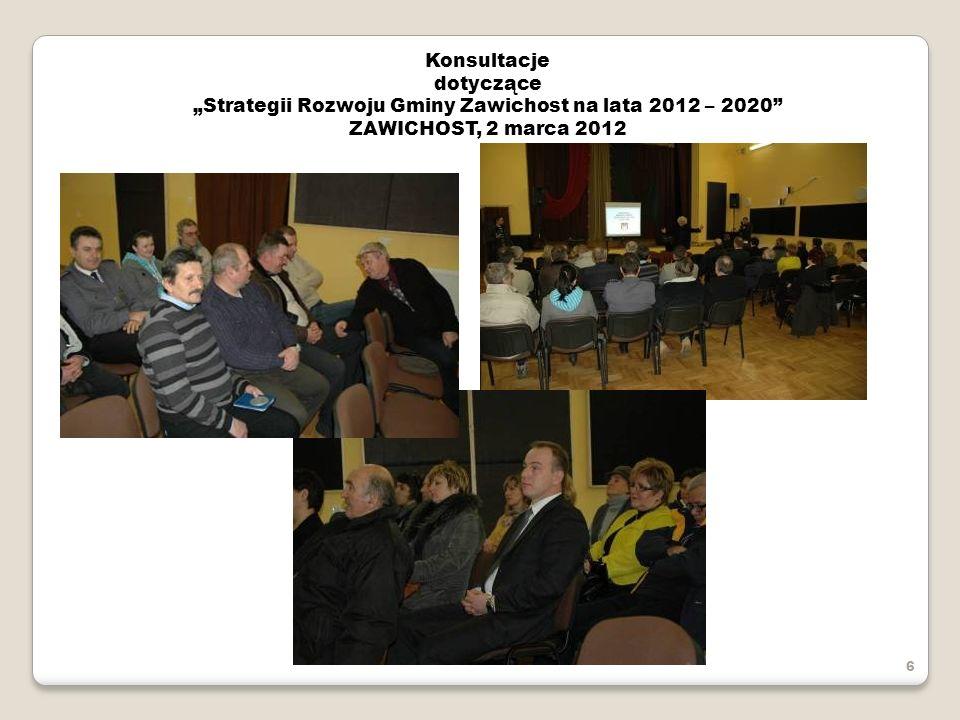 Konsultacje dotyczące Strategii Rozwoju Gminy Zawichost na lata 2012 – 2020 ZAWICHOST, 2 marca 2012 6