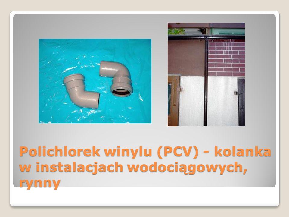 Polichlorek winylu (PCV) - kolanka w instalacjach wodociągowych, rynny