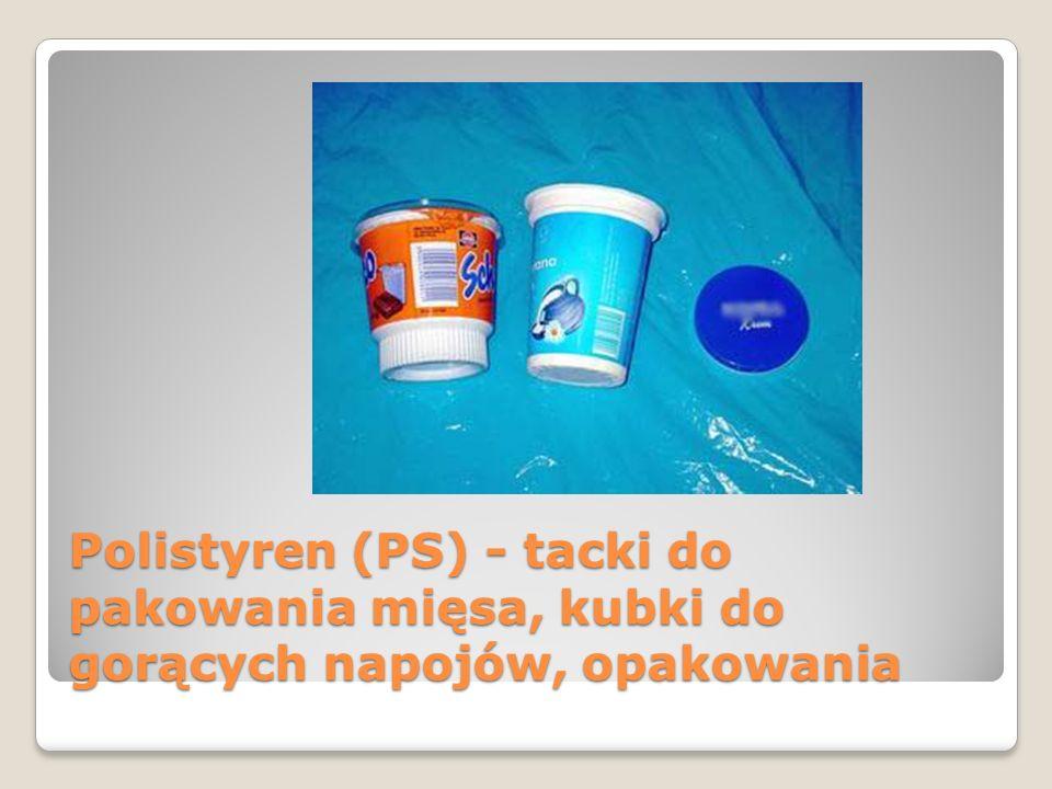 Polistyren (PS) - tacki do pakowania mięsa, kubki do gorących napojów, opakowania