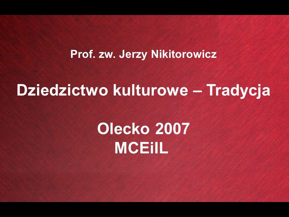 Prof. zw. Jerzy Nikitorowicz Dziedzictwo kulturowe – Tradycja Olecko 2007 MCEiIL