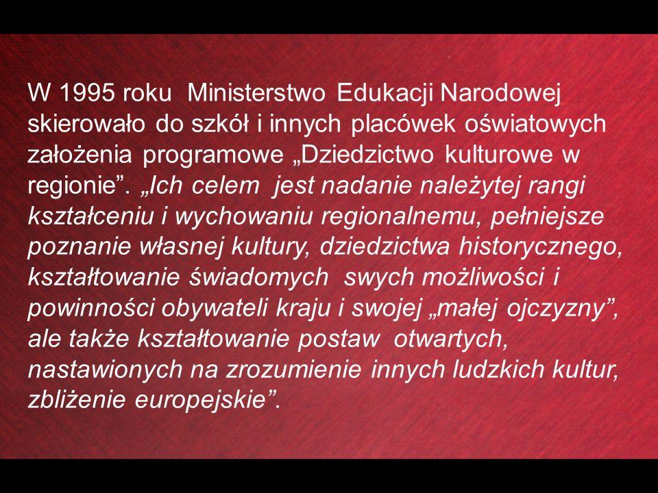 W 1995 roku Ministerstwo Edukacji Narodowej skierowało do szkół i innych placówek oświatowych założenia programowe Dziedzictwo kulturowe w regionie.