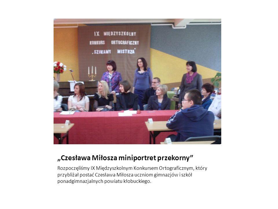 Czesława Miłosza miniportret przekorny Rozpoczęliśmy IX Międzyszkolnym Konkursem Ortograficznym, który przybliżał postać Czesława Miłosza uczniom gimnazjów i szkół ponadgimnazjalnych powiatu kłobuckiego.