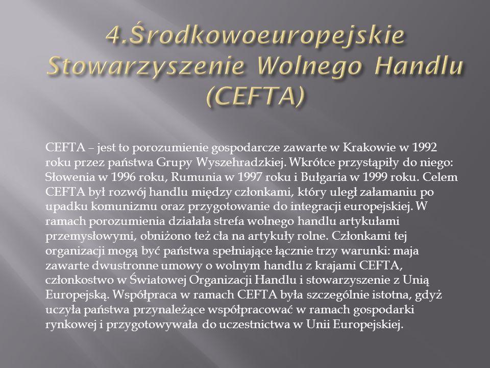 CEFTA – jest to porozumienie gospodarcze zawarte w Krakowie w 1992 roku przez państwa Grupy Wyszehradzkiej.