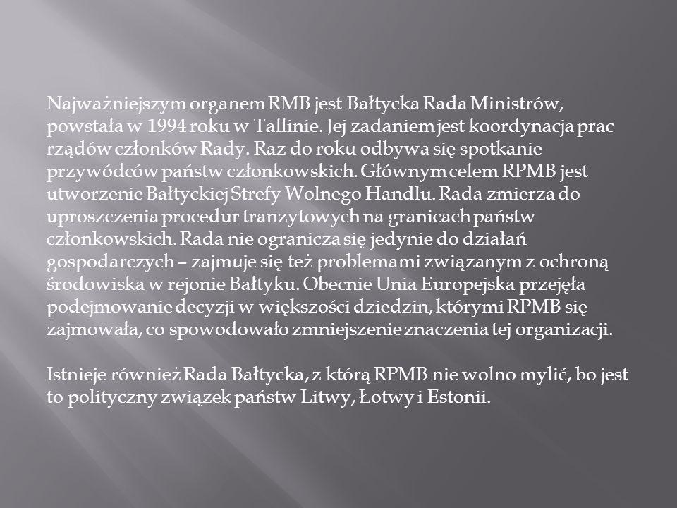 Najważniejszym organem RMB jest Bałtycka Rada Ministrów, powstała w 1994 roku w Tallinie.
