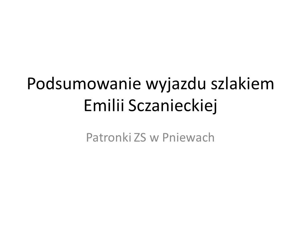 Podsumowanie wyjazdu szlakiem Emilii Sczanieckiej Patronki ZS w Pniewach