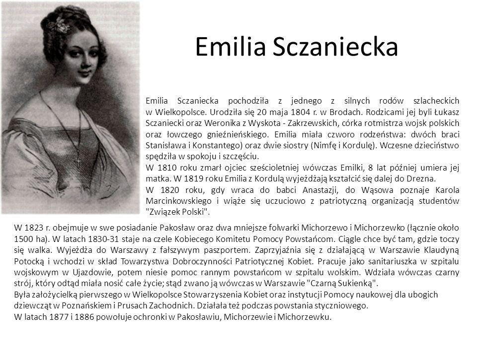 Emilia Sczaniecka Emilia Sczaniecka pochodziła z jednego z silnych rodów szlacheckich w Wielkopolsce. Urodziła się 20 maja 1804 r. w Brodach. Rodzicam