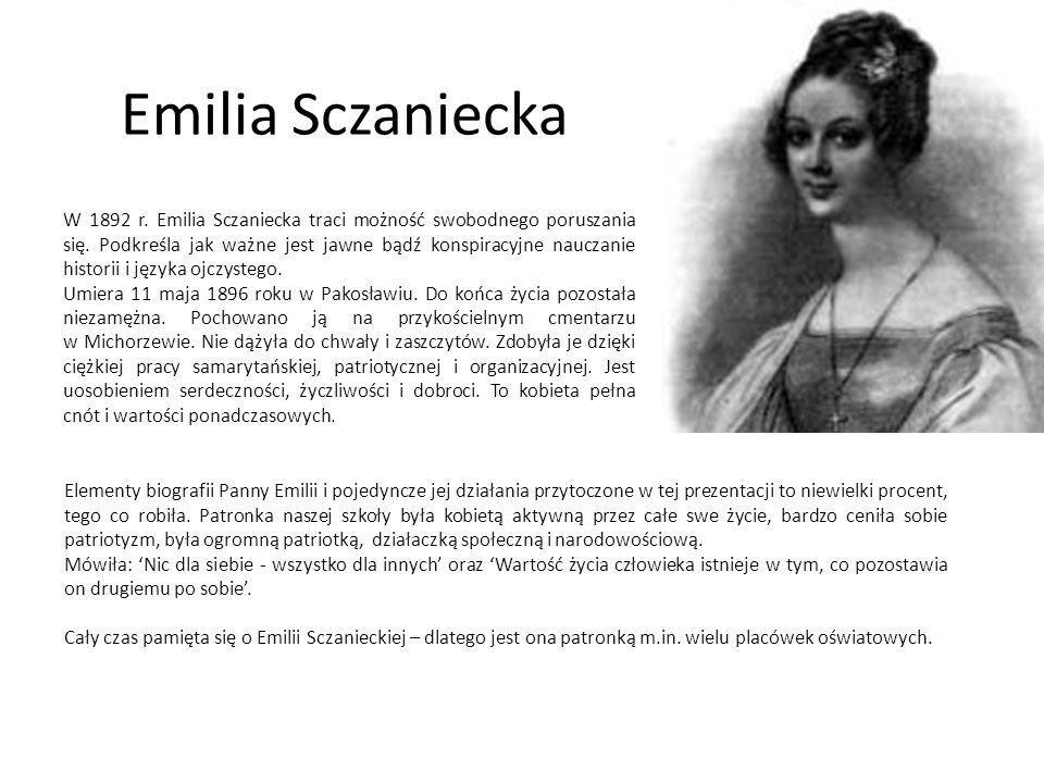 Emilia Sczaniecka W 1892 r. Emilia Sczaniecka traci możność swobodnego poruszania się. Podkreśla jak ważne jest jawne bądź konspiracyjne nauczanie his