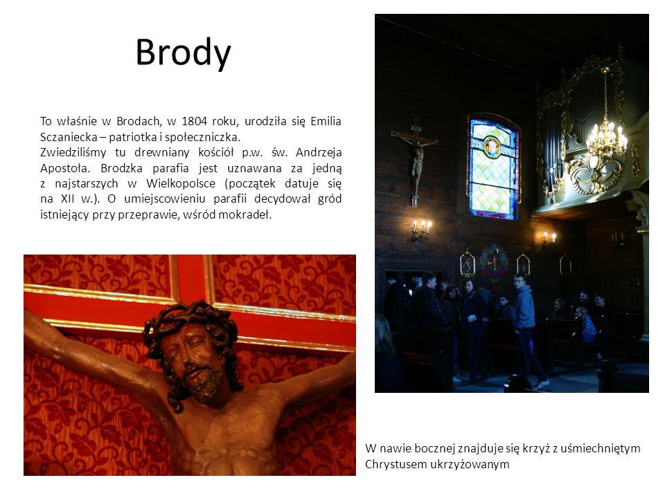 Brody To właśnie w Brodach, w 1804 roku, urodziła się Emilia Sczaniecka – patriotka i społeczniczka. Zwiedziliśmy tu drewniany kościół p.w. św. Andrze