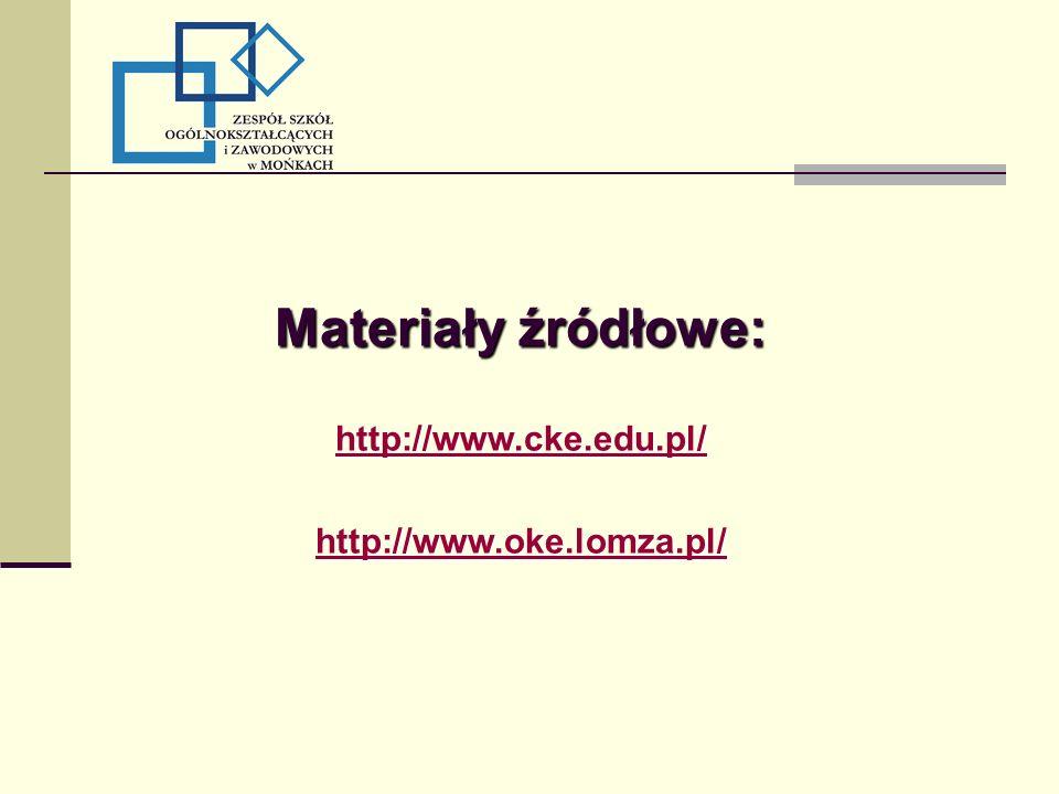 Materiały źródłowe: http://www.cke.edu.pl/ http://www.oke.lomza.pl/
