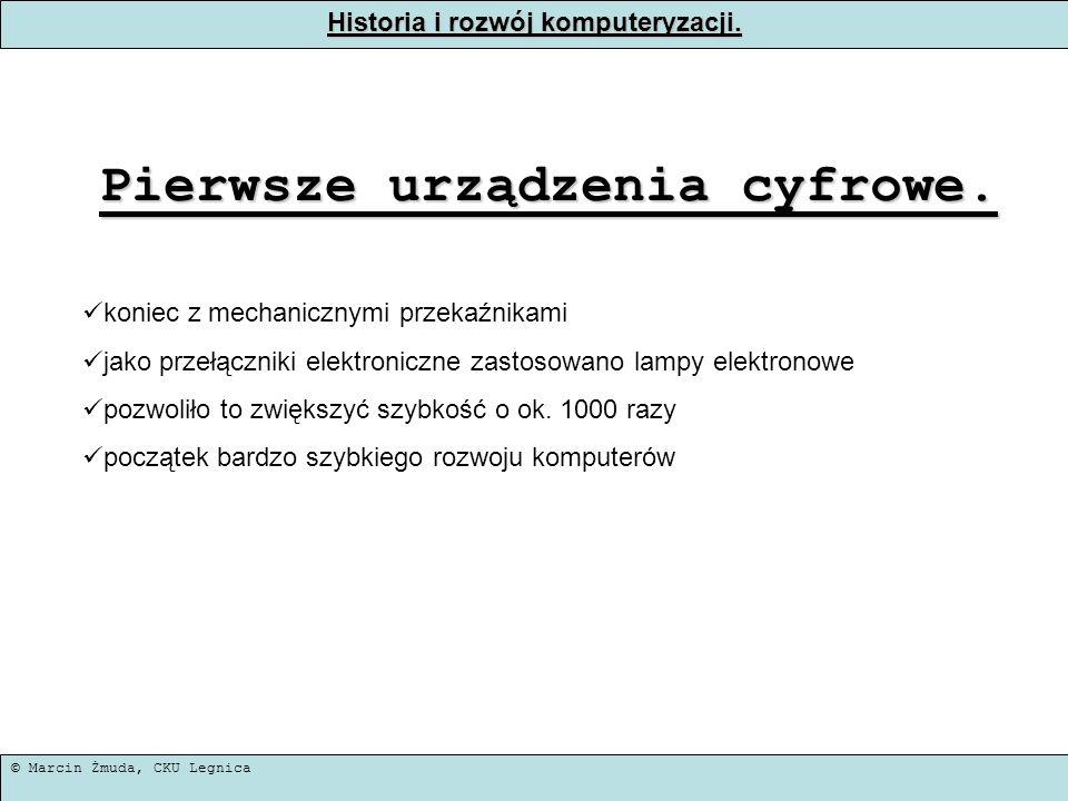 © Marcin Żmuda, CKU Legnica Historia i rozwój komputeryzacji. Pierwsze urządzenia cyfrowe. koniec z mechanicznymi przekaźnikami jako przełączniki elek
