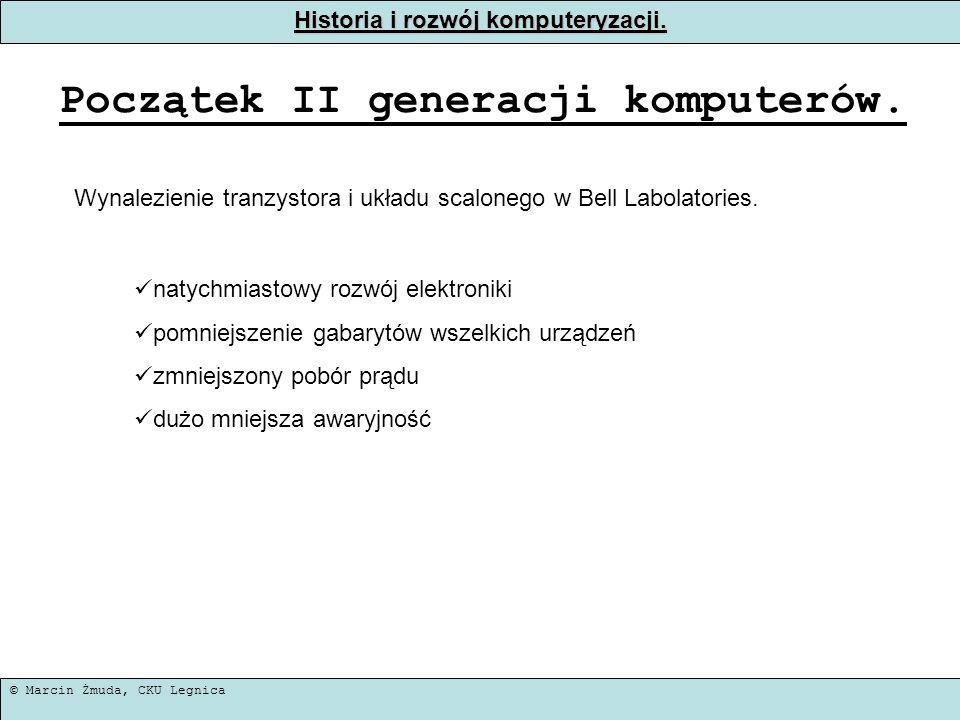 © Marcin Żmuda, CKU Legnica Historia i rozwój komputeryzacji. Początek II generacji komputerów. Wynalezienie tranzystora i układu scalonego w Bell Lab
