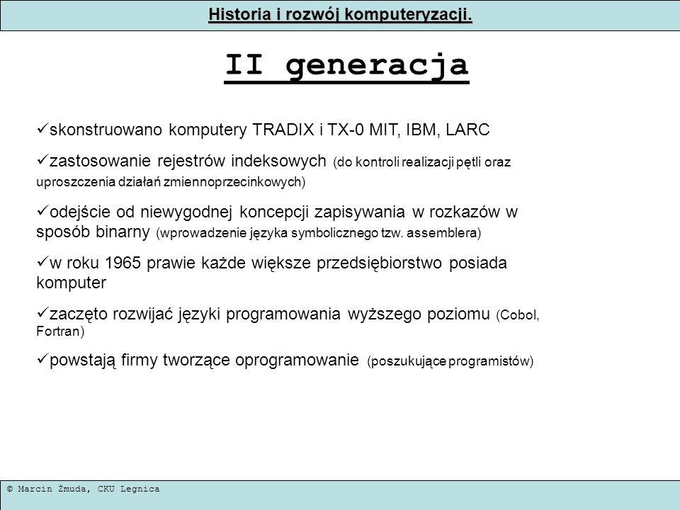 © Marcin Żmuda, CKU Legnica Historia i rozwój komputeryzacji. II generacja skonstruowano komputery TRADIX i TX-0 MIT, IBM, LARC zastosowanie rejestrów