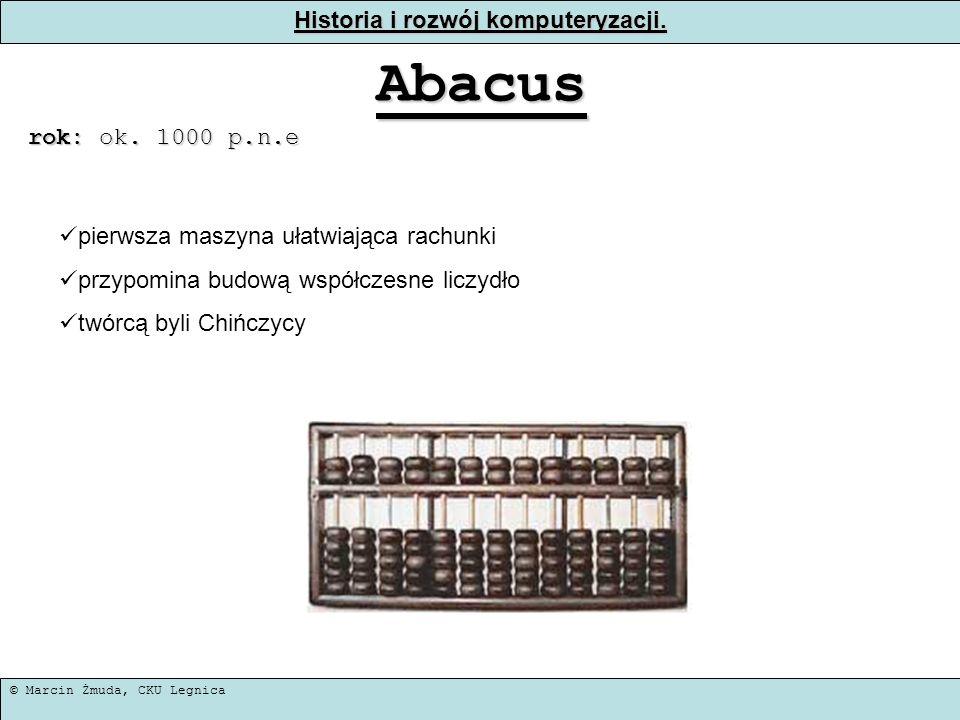 © Marcin Żmuda, CKU Legnica Historia i rozwój komputeryzacji. Abacus rok: ok. 1000 p.n.e pierwsza maszyna ułatwiająca rachunki przypomina budową współ
