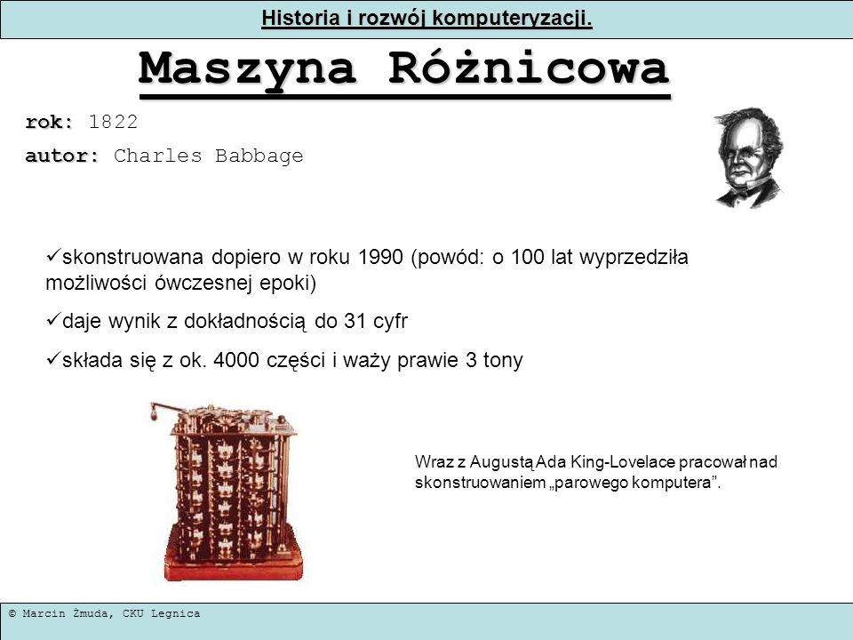 © Marcin Żmuda, CKU Legnica Historia i rozwój komputeryzacji. Maszyna Różnicowa rok: rok: 1822 skonstruowana dopiero w roku 1990 (powód: o 100 lat wyp