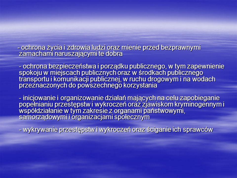 - nadzór nad strażami gminnymi (miejskimi) oraz nad specjalistycznymi uzbrojonymi formacjami ochronnymi w zakresie określonym w odrębnych przepisach - kontrola przestrzegania przepisów porządkowych i administracyjnych związanych z działalnością publiczną lub obowiązujących w miejscach publicznych - współdziałanie z policjami innych państw oraz ich organizacjami międzynarodowymi na podstawie umów i porozumień międzynarodowych oraz odrębnych przepisów - współpraca z Szefem Krajowego Centrum Informacji Kryminalnych w zakresie niezbędnym do realizacji jego zadań ustawowych - realizacja zadań wynikających z umów i porozumień międzynarodowych, na zasadach i zakresie w nich określonych