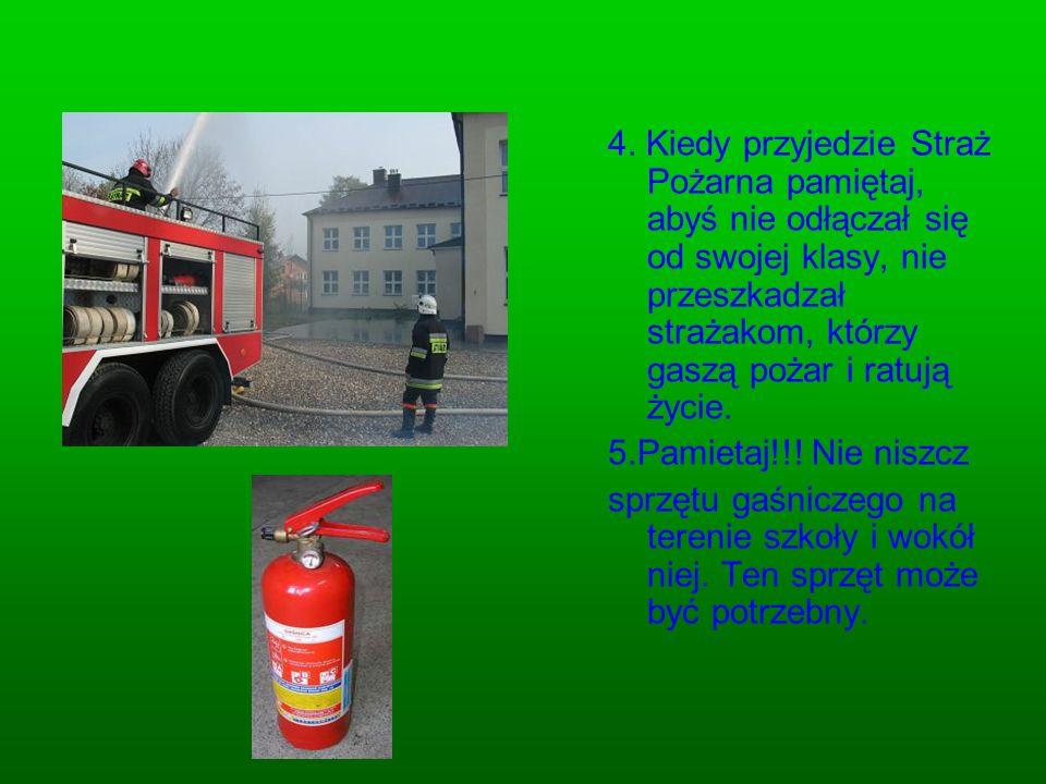 4. Kiedy przyjedzie Straż Pożarna pamiętaj, abyś nie odłączał się od swojej klasy, nie przeszkadzał strażakom, którzy gaszą pożar i ratują życie. 5.Pa
