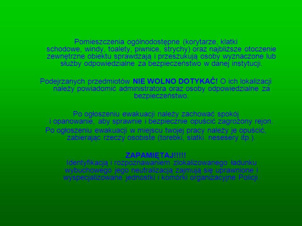 Jak powinieneś zachować się po otrzymaniu informacji o podłożeniu ładunku wybuchowego : Podczas działań związanych z neutralizacją bomby zastosuj się do poleceń policji i innych służb ratowniczych.
