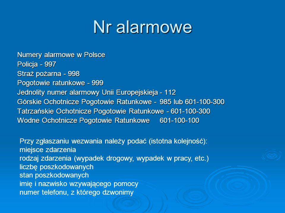 Nr alarmowe Numery alarmowe w Polsce Policja - 997 Straż pożarna - 998 Pogotowie ratunkowe - 999 Jednolity numer alarmowy Unii Europejskieja- 112 Górs