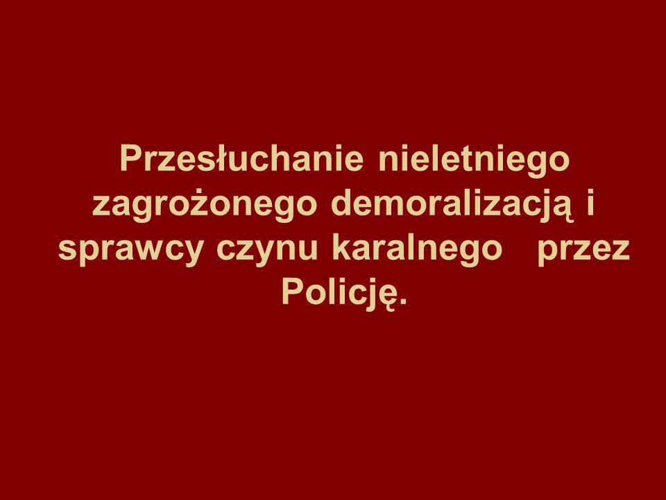 Przesłuchanie nieletniego zagrożonego demoralizacją i sprawcy czynu karalnego przez Policję.