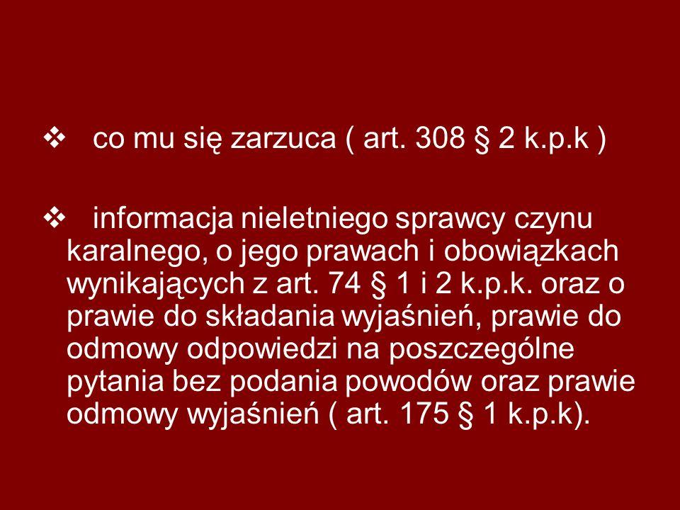 co mu się zarzuca ( art. 308 § 2 k.p.k ) informacja nieletniego sprawcy czynu karalnego, o jego prawach i obowiązkach wynikających z art. 74 § 1 i 2 k