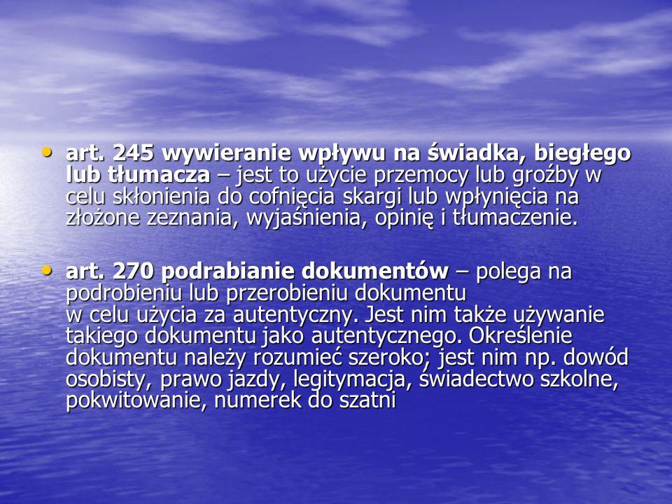 art. 245 wywieranie wpływu na świadka, biegłego lub tłumacza – jest to użycie przemocy lub groźby w celu skłonienia do cofnięcia skargi lub wpłynięcia