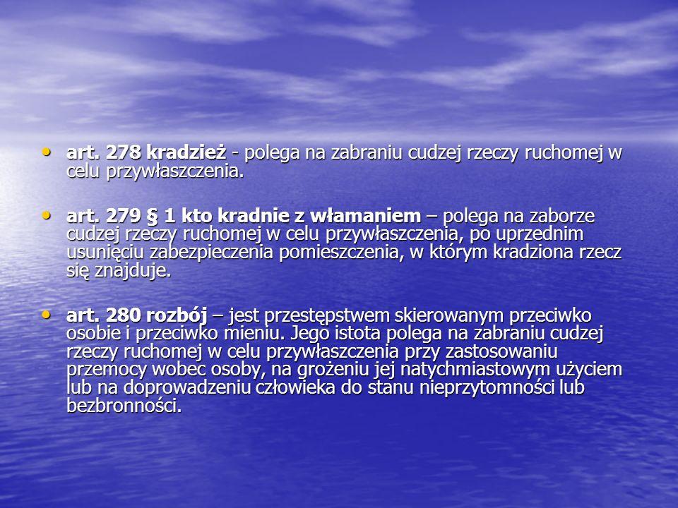 art. 278 kradzież - polega na zabraniu cudzej rzeczy ruchomej w celu przywłaszczenia. art. 279 § 1 kto kradnie z włamaniem – polega na zaborze cudzej