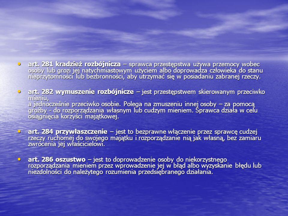 art. 281 kradzież rozbójnicza – sprawca przestępstwa używa przemocy wobec osoby lub grozi jej natychmiastowym użyciem albo doprowadza człowieka do sta